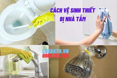 Cách vệ sinh thiết bị nhà tắm đúng cách đơn giản và hiệu quả