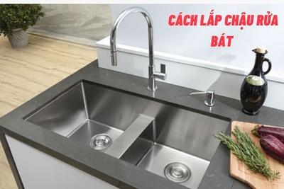 Cách lắp chậu rửa bát đúng kỹ thuật, đơn giản tại nhà bạn không nên bỏ qua